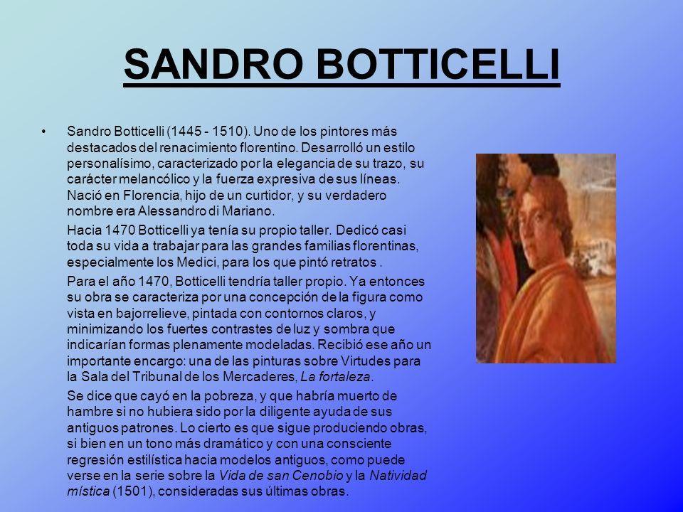 SANDRO BOTTICELLI Sandro Botticelli (1445 - 1510). Uno de los pintores más destacados del renacimiento florentino. Desarrolló un estilo personalísimo,