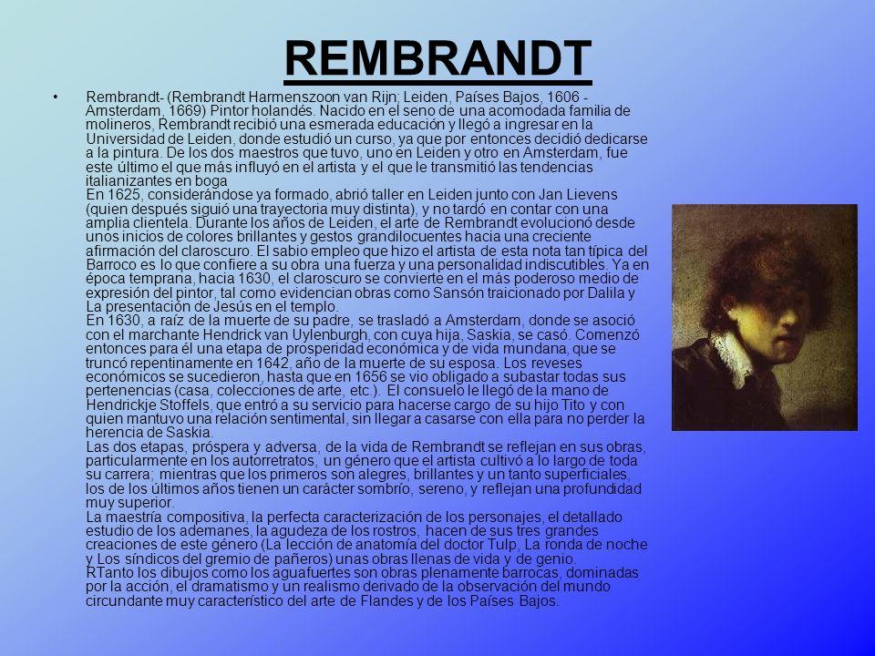 REMBRANDT Rembrandt- (Rembrandt Harmenszoon van Rijn; Leiden, Países Bajos, 1606 - Amsterdam, 1669) Pintor holandés. Nacido en el seno de una acomodad