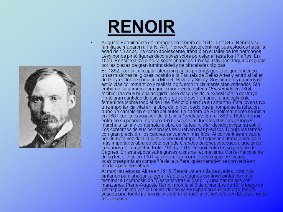 RENOIR Auguste Renoir nació en Limoges en febrero de 1841. En 1845, Renoir y su familia se mudaron a París. Allí, Pierre-Auguste continuó sus estudios