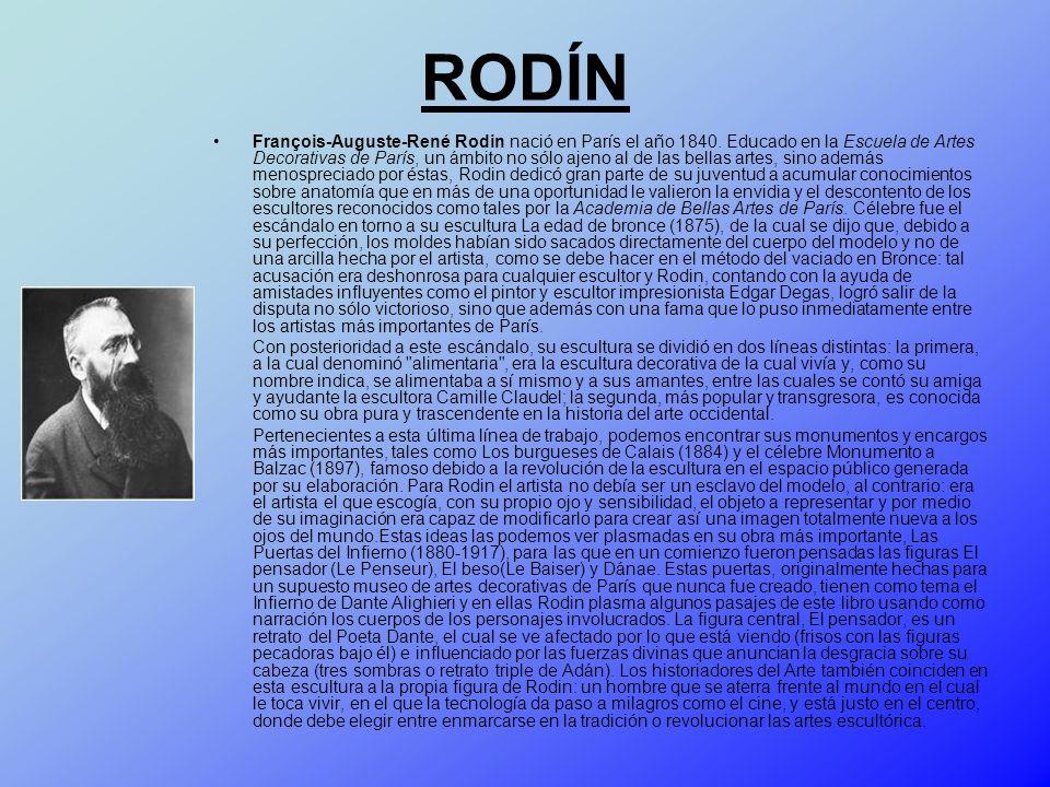 RODÍN François-Auguste-René Rodin nació en París el año 1840. Educado en la Escuela de Artes Decorativas de París, un ámbito no sólo ajeno al de las b