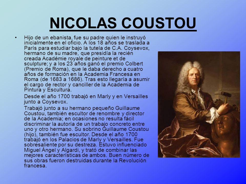 NICOLAS COUSTOU Hijo de un ebanista, fue su padre quien le instruyó inicialmente en el oficio. A los 18 años se traslada a París para estudiar bajo la