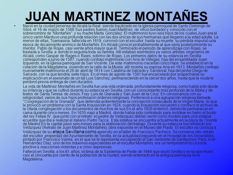 JUAN MARTINEZ MONTAÑES Nació en la ciudad jienense de Alcalá la Real, siendo bautizado en la Iglesia parroquial de Santo Domingo de Silos, el 16 de ma