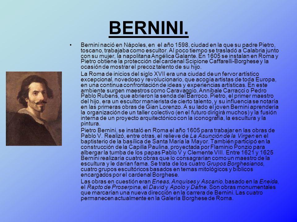 BERNINI. Bernini nació en Nápoles, en el año 1598, ciudad en la que su padre Pietro, toscano, trabajaba como escultor. Al poco tiempo se trasladó a Ca