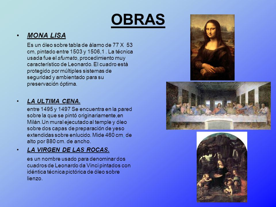 OBRAS MONA LISA Es un óleo sobre tabla de álamo de 77 X 53 cm, pintado entre 1503 y 1506,1. La técnica usada fue el sfumato, procedimiento muy caracte