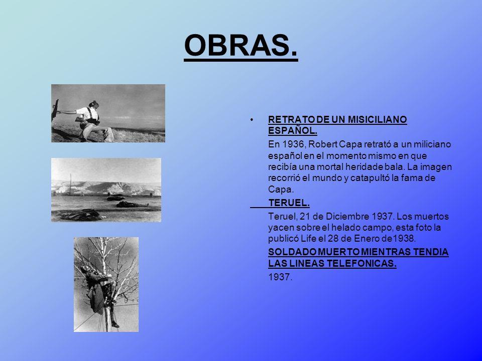 OBRAS. RETRATO DE UN MISICILIANO ESPAÑOL. En 1936, Robert Capa retrató a un miliciano español en el momento mismo en que recibía una mortal heridade b