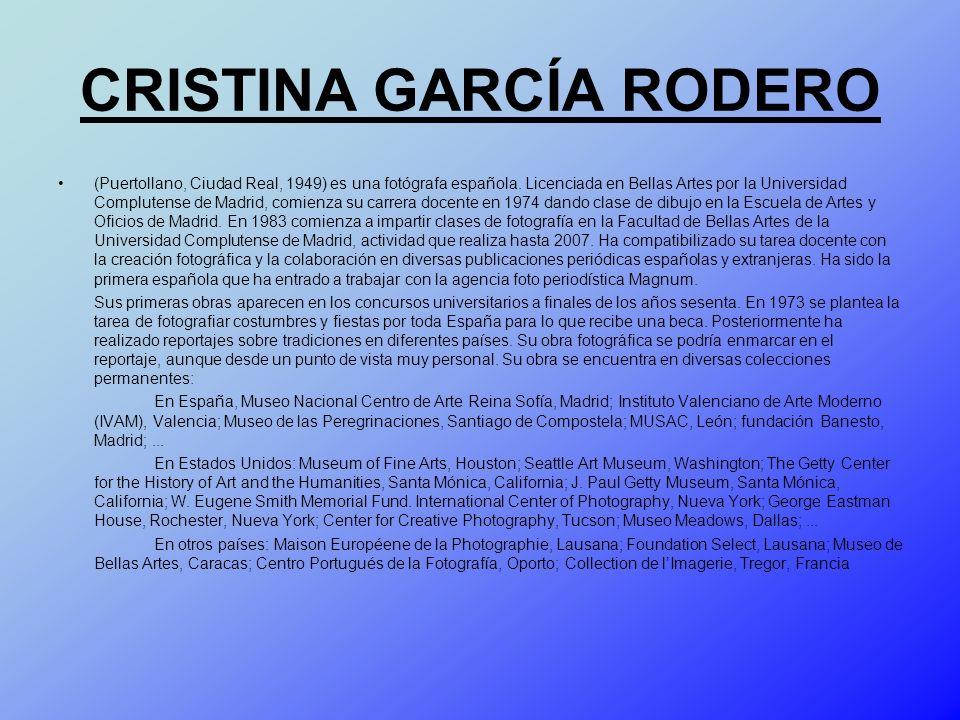 CRISTINA GARCÍA RODERO (Puertollano, Ciudad Real, 1949) es una fotógrafa española. Licenciada en Bellas Artes por la Universidad Complutense de Madrid