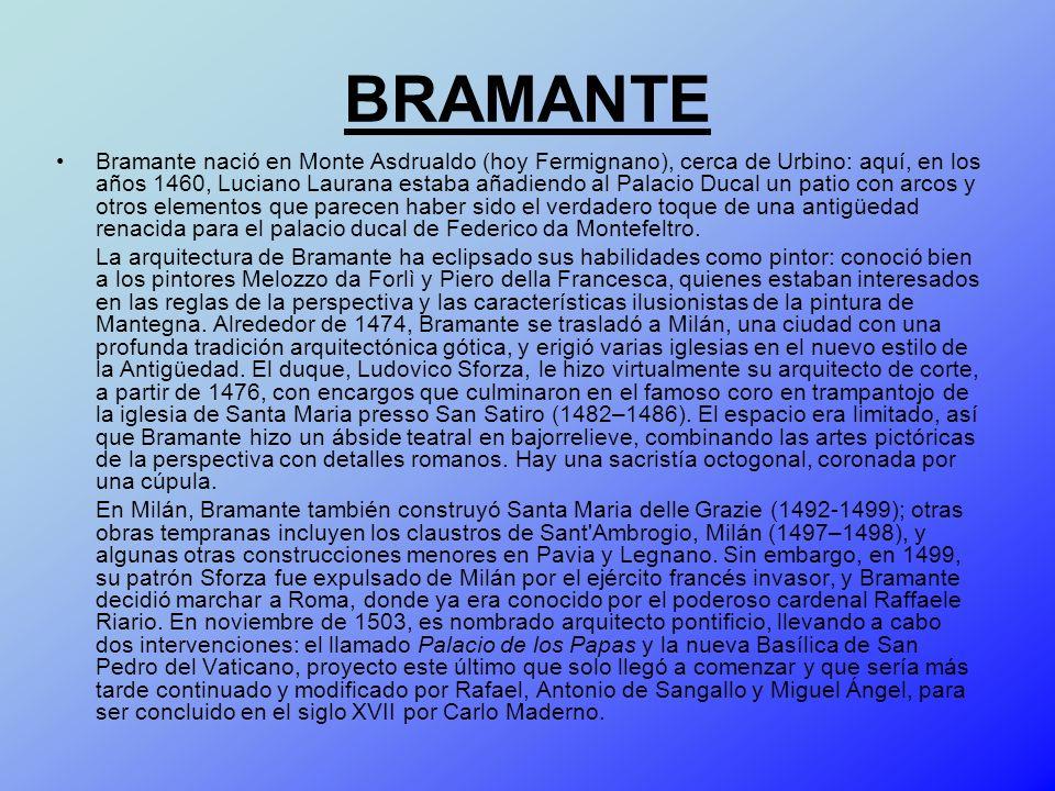 BRAMANTE Bramante nació en Monte Asdrualdo (hoy Fermignano), cerca de Urbino: aquí, en los años 1460, Luciano Laurana estaba añadiendo al Palacio Duca