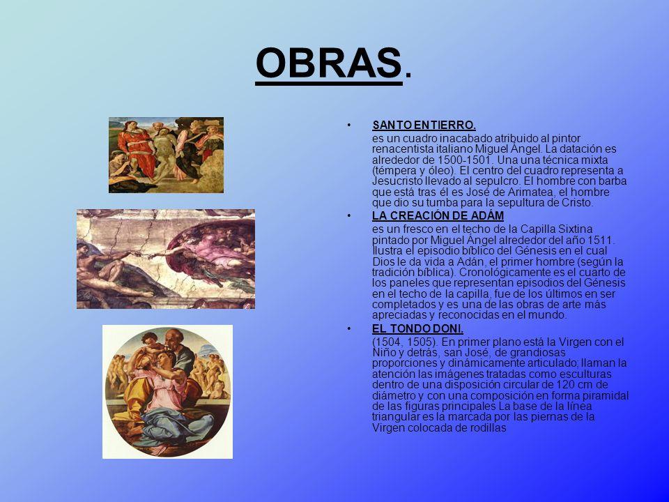 OBRAS. SANTO ENTIERRO. es un cuadro inacabado atribuido al pintor renacentista italiano Miguel Ángel. La datación es alrededor de 1500-1501. Una una t