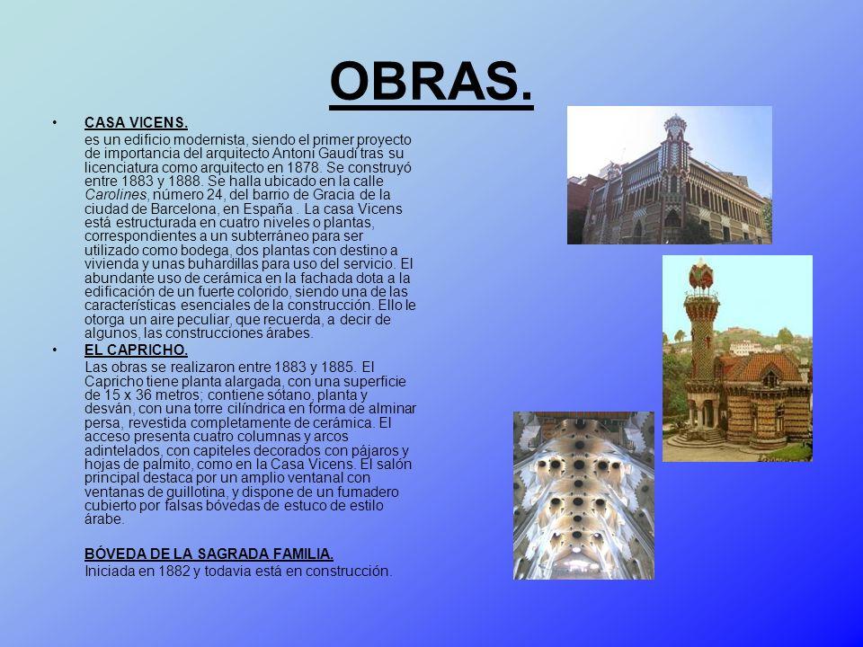 OBRAS. CASA VICENS. es un edificio modernista, siendo el primer proyecto de importancia del arquitecto Antoni Gaudí tras su licenciatura como arquitec