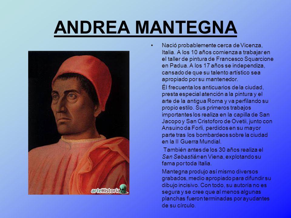 ANDREA MANTEGNA Nació probablemente cerca de Vicenza, Italia. A los 10 años comienza a trabajar en el taller de pintura de Francesco Squarcione en Pad