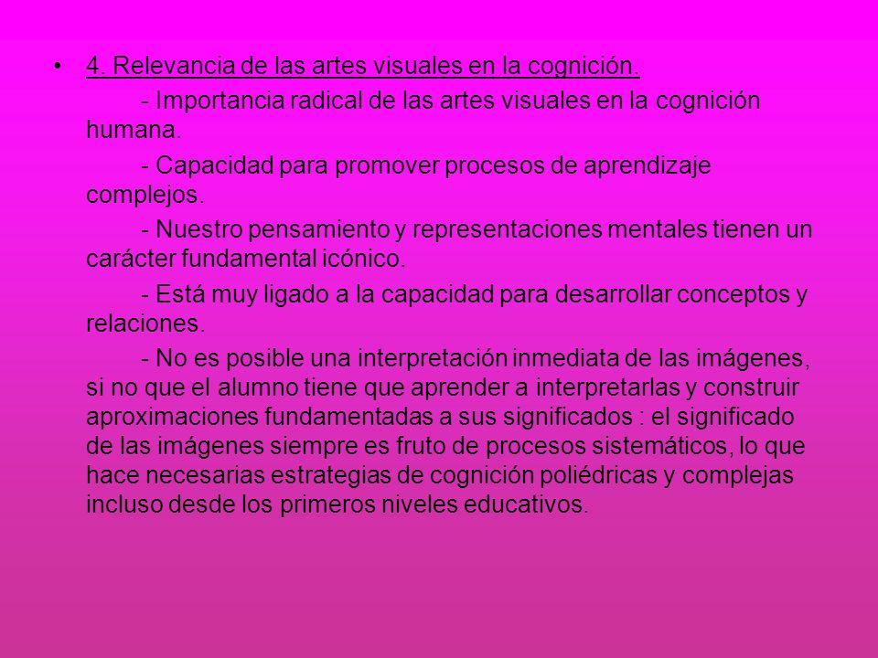 4. Relevancia de las artes visuales en la cognición. - Importancia radical de las artes visuales en la cognición humana. - Capacidad para promover pro