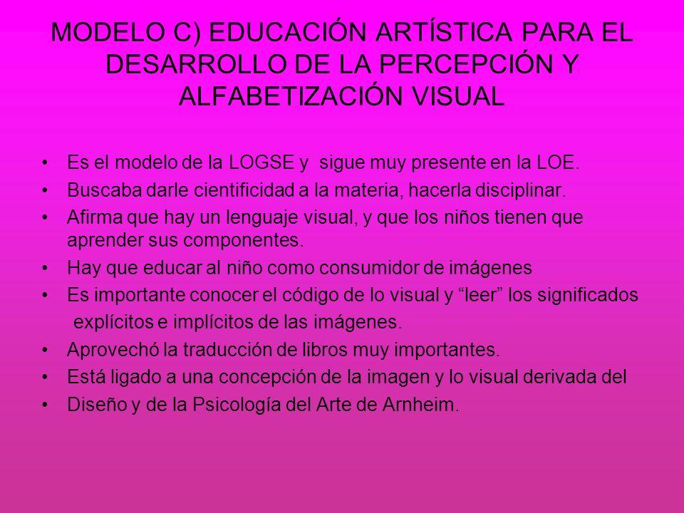 MODELO C) EDUCACIÓN ARTÍSTICA PARA EL DESARROLLO DE LA PERCEPCIÓN Y ALFABETIZACIÓN VISUAL Es el modelo de la LOGSE y sigue muy presente en la LOE. Bus