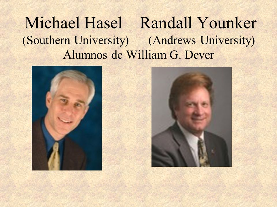 Michael Hasel Randall Younker (Southern University) (Andrews University) Alumnos de William G.