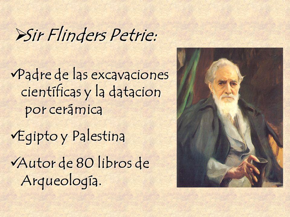 Sir Flinders Petrie: Sir Flinders Petrie: Padre de las excavaciones Padre de las excavaciones científicas y la datacion científicas y la datacion por
