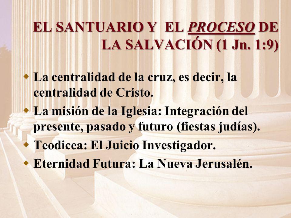 EL SANTUARIO Y EL PROCESO DE LA SALVACIÓN (1 Jn. 1:9) La centralidad de la cruz, es decir, la centralidad de Cristo. La misión de la Iglesia: Integrac