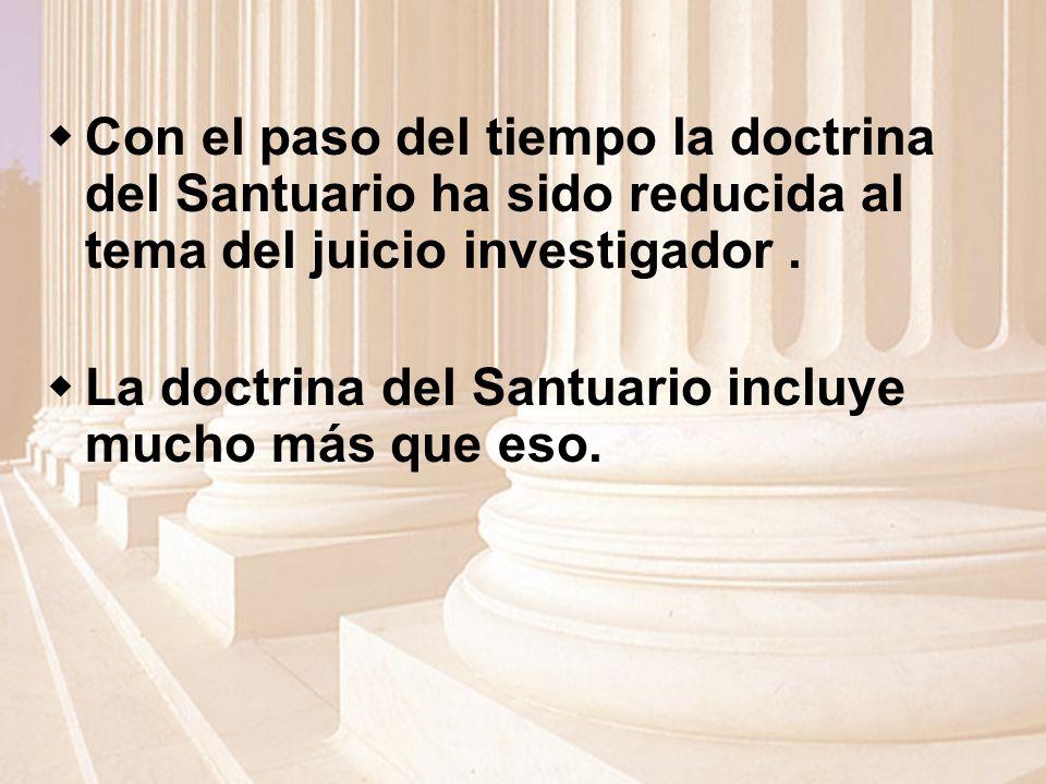 Con el paso del tiempo la doctrina del Santuario ha sido reducida al tema del juicio investigador.