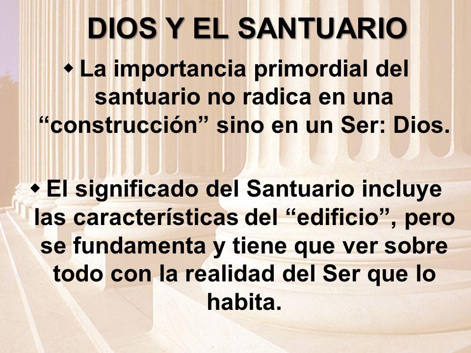 DIOS Y EL SANTUARIO La importancia primordial del santuario no radica en una construcción sino en un Ser: Dios.