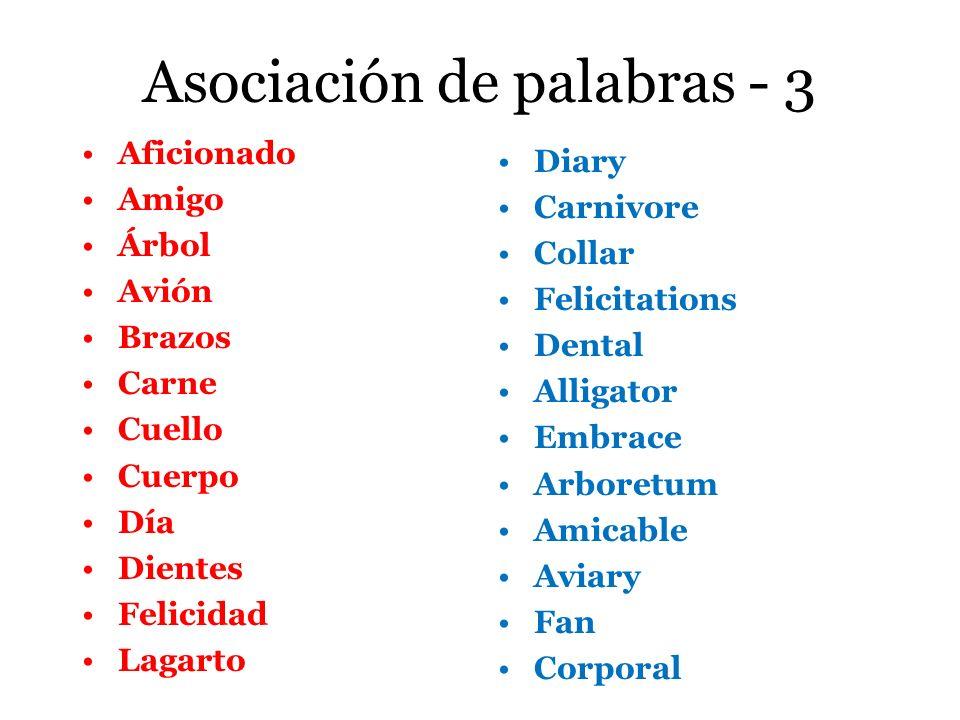 Asociación de palabras - 3 Aficionado Amigo Árbol Avión Brazos Carne Cuello Cuerpo Día Dientes Felicidad Lagarto Diary Carnivore Collar Felicitations