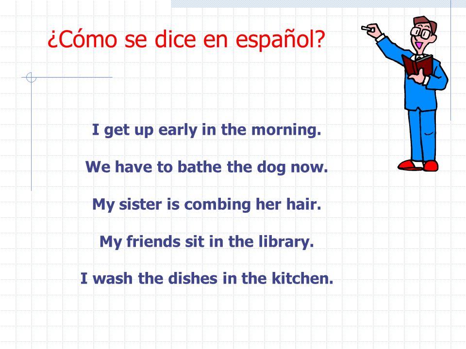 ¿Cómo se dice en español.I get up early in the morning.