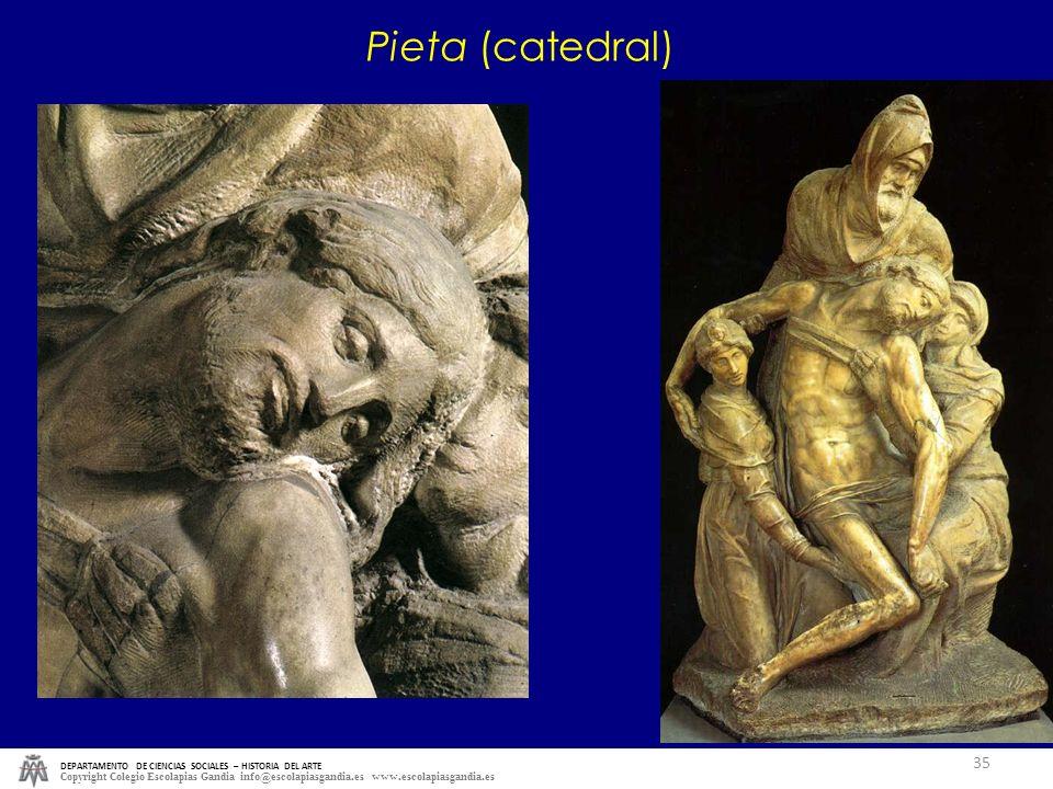 DEPARTAMENTO DE CIENCIAS SOCIALES – HISTORIA DEL ARTE Copyright Colegio Escolapias Gandia info@escolapiasgandia.es www.escolapiasgandia.es 35 Pieta (c