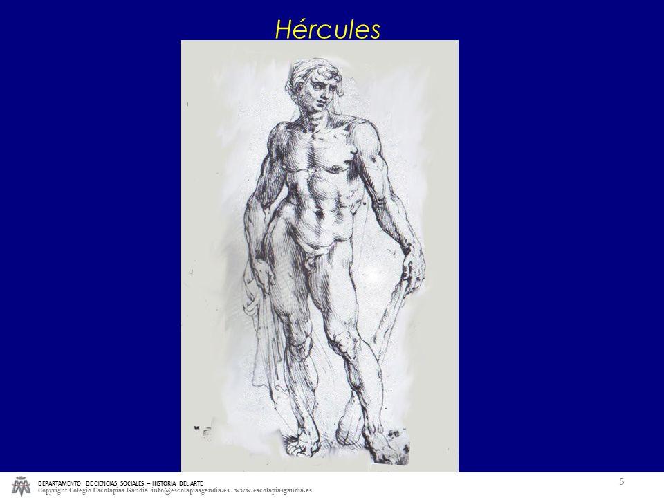 DEPARTAMENTO DE CIENCIAS SOCIALES – HISTORIA DEL ARTE Copyright Colegio Escolapias Gandia info@escolapiasgandia.es www.escolapiasgandia.es 5 Hércules