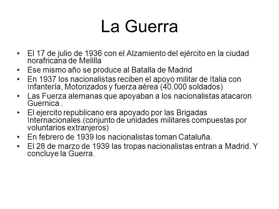 La Guerra El 17 de julio de 1936 con el Alzamiento del ejército en la ciudad norafricana de Melilla Ese mismo año se produce al Batalla de Madrid En 1