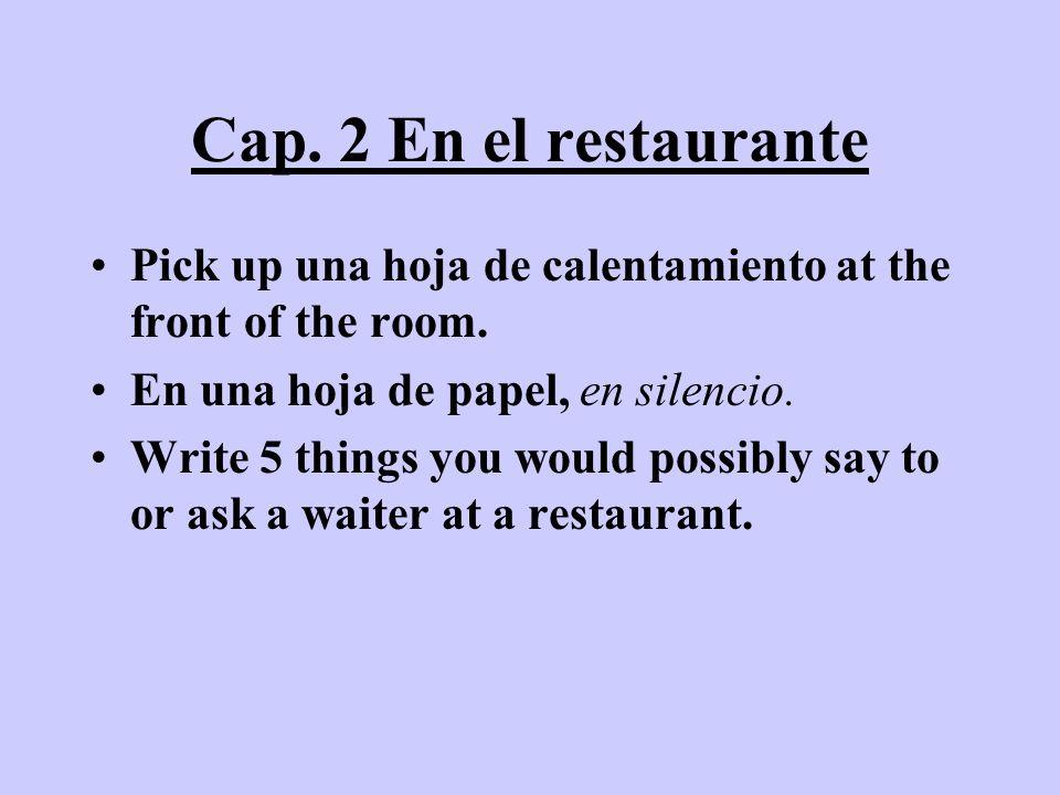 Cap. 2 En el restaurante Pick up una hoja de calentamiento at the front of the room. En una hoja de papel, en silencio. Write 5 things you would possi
