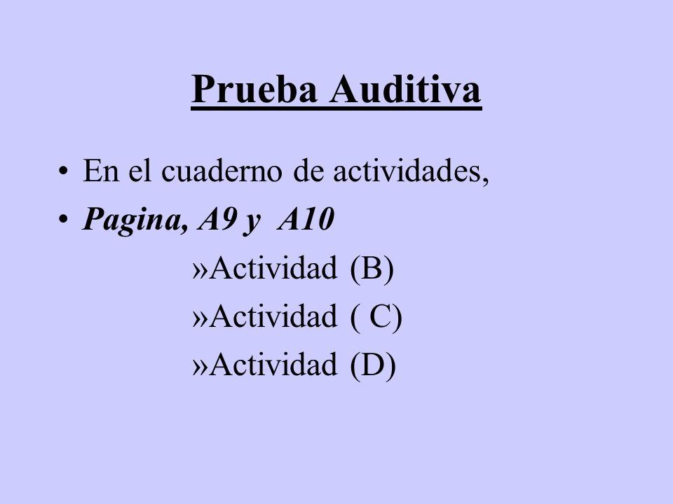Prueba Auditiva En el cuaderno de actividades, Pagina, A9 y A10 »Actividad (B) »Actividad ( C) »Actividad (D)