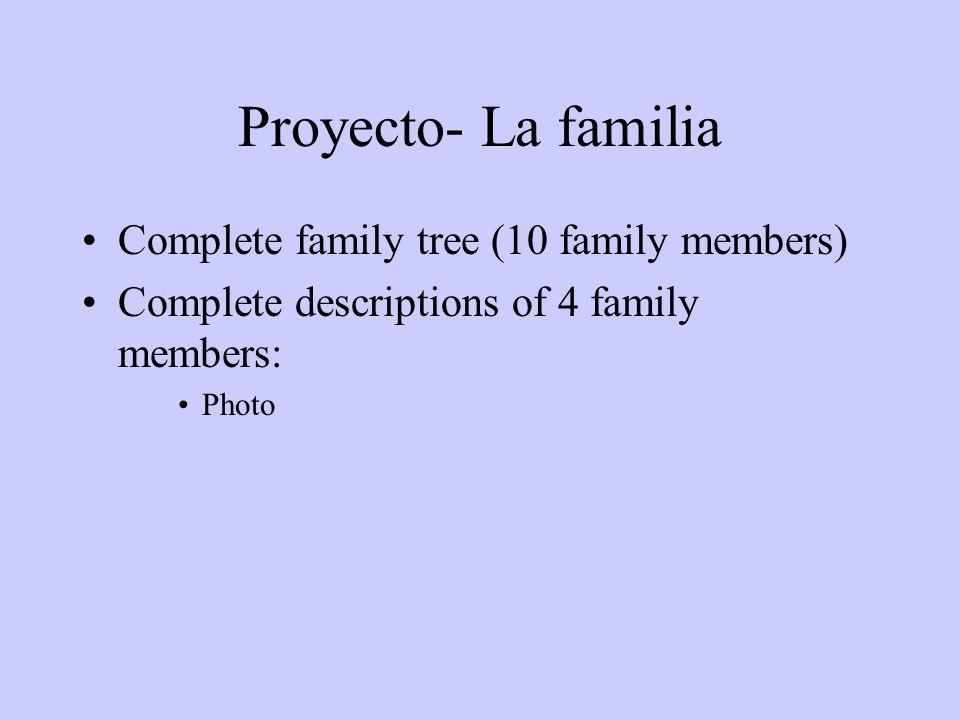 Proyecto- La familia Complete family tree (10 family members) Complete descriptions of 4 family members: Photo
