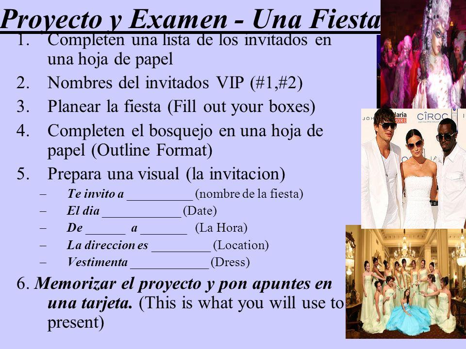Proyecto y Examen - Una Fiesta 1.Completen una lista de los invitados en una hoja de papel 2.Nombres del invitados VIP (#1,#2) 3.Planear la fiesta (Fi