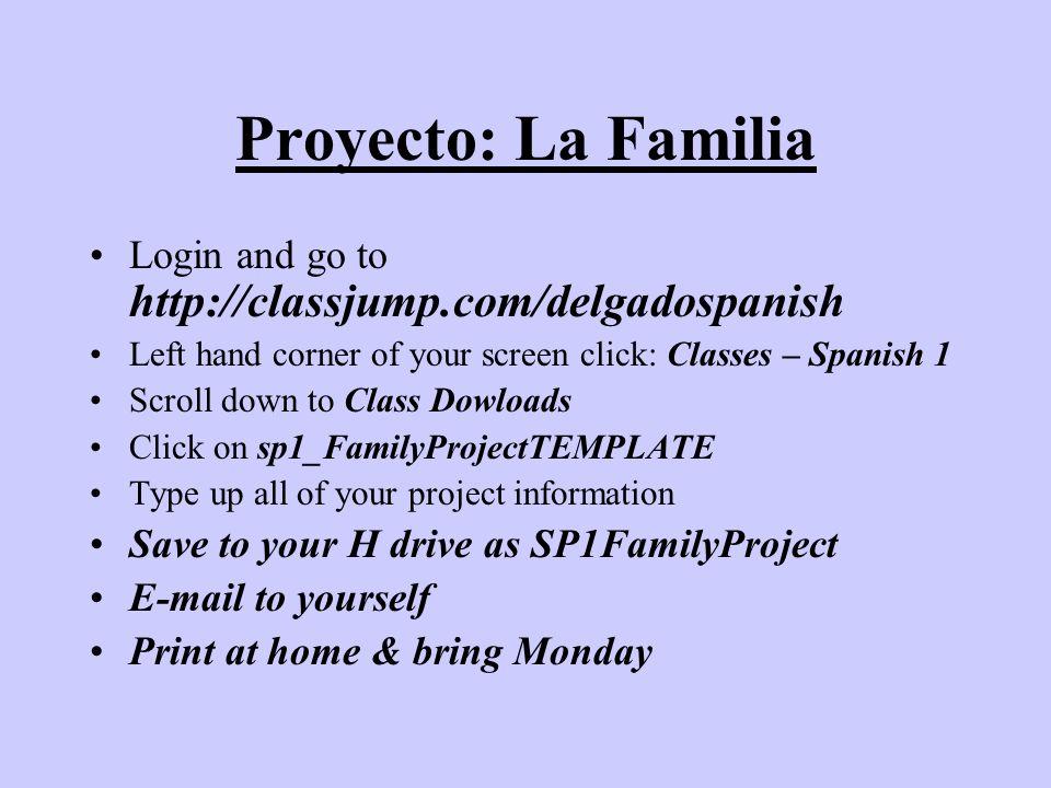 Proyecto: La Familia Login and go to http://classjump.com/delgadospanish Left hand corner of your screen click: Classes – Spanish 1 Scroll down to Cla