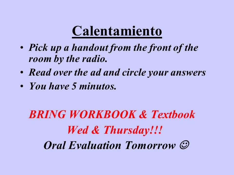 Calentamiento Pick up a handout from the front of the room by the radio. Read over the ad and circle your answers You have 5 minutos. BRING WORKBOOK &