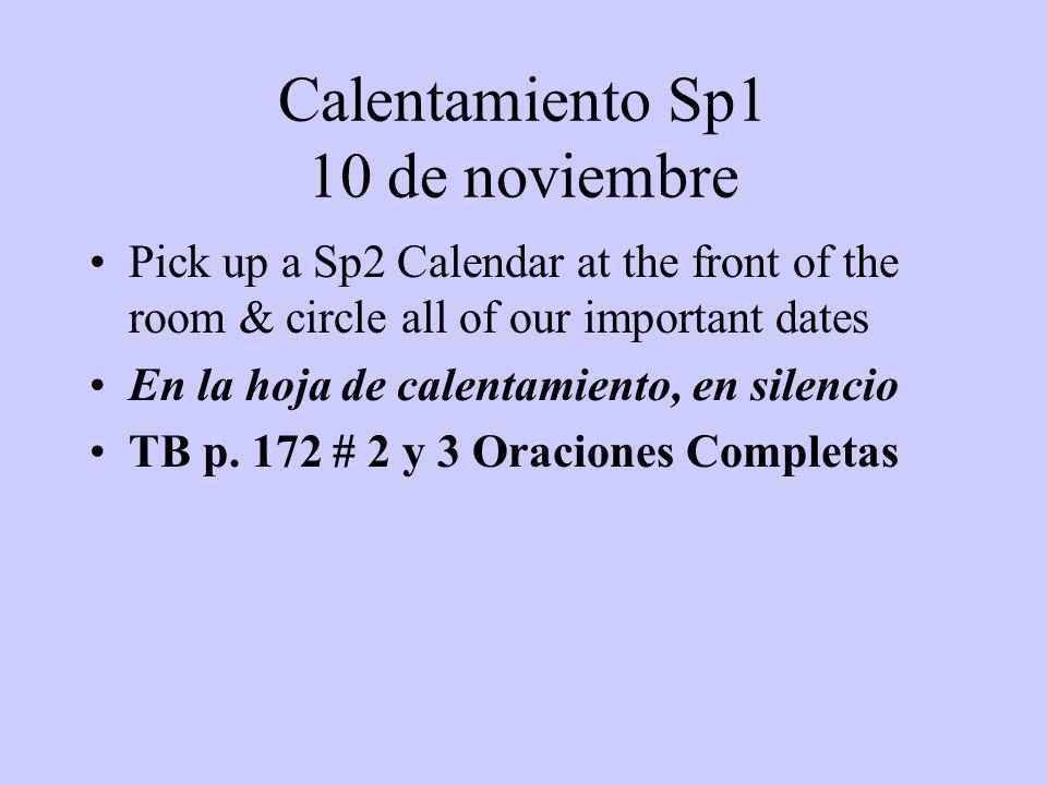 Calentamiento Sp1 10 de noviembre Pick up a Sp2 Calendar at the front of the room & circle all of our important dates En la hoja de calentamiento, en