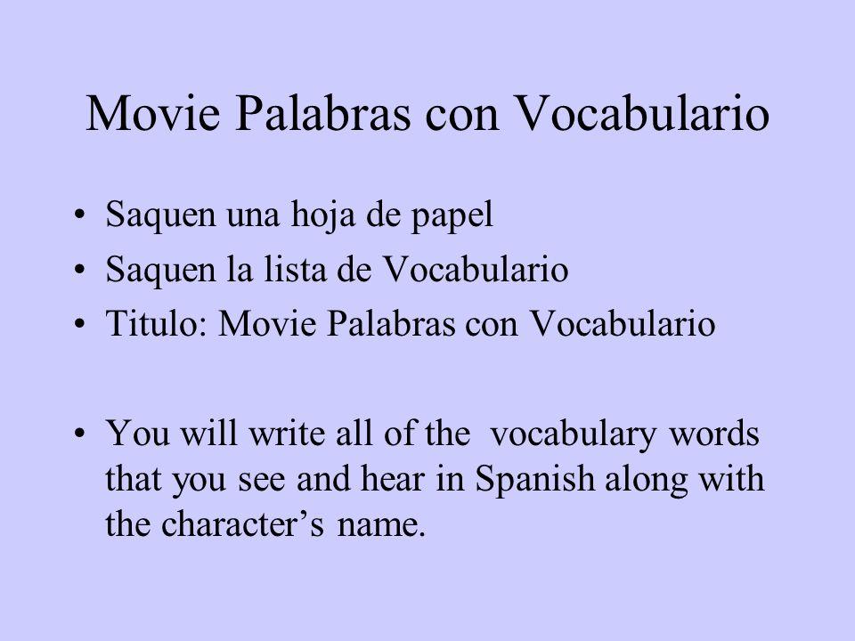 Movie Palabras con Vocabulario Saquen una hoja de papel Saquen la lista de Vocabulario Titulo: Movie Palabras con Vocabulario You will write all of th