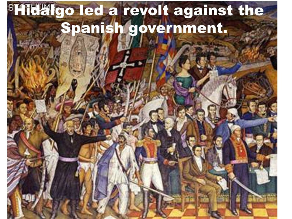 Hidalgo led a revolt against the Spanish government.