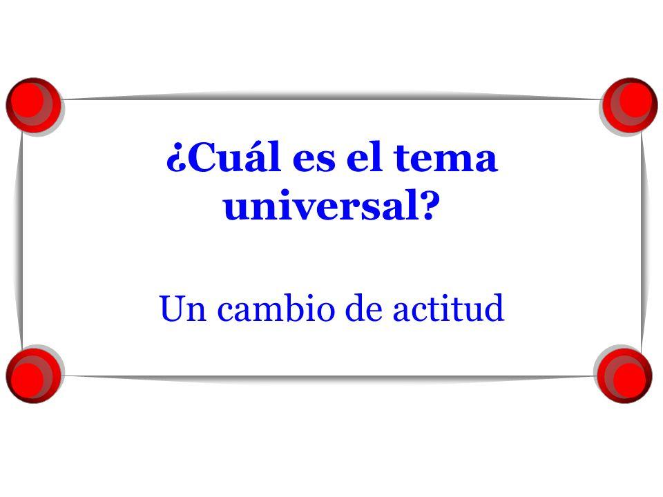 ¿Cuál es el tema universal? Un cambio de actitud
