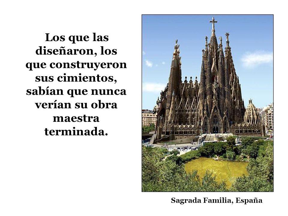 Los que las diseñaron, los que construyeron sus cimientos, sabían que nunca verían su obra maestra terminada. Sagrada Familia, España