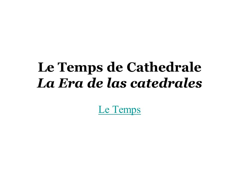 Le Temps de Cathedrale La Era de las catedrales Le Temps