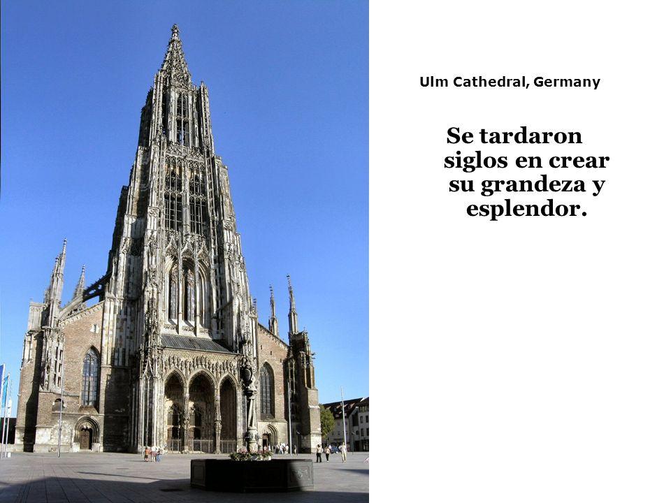 Ulm Cathedral, Germany Se tardaron siglos en crear su grandeza y esplendor.