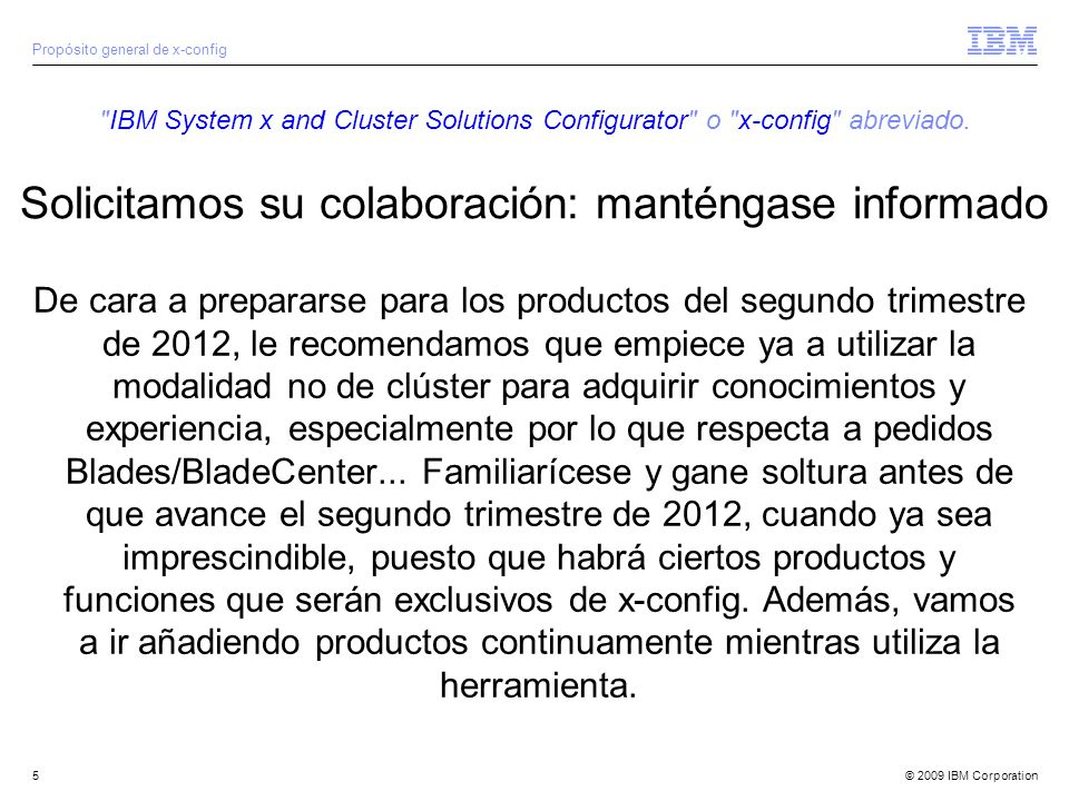 © 2009 IBM Corporation5 IBM System x and Cluster Solutions Configurator o x-config abreviado.