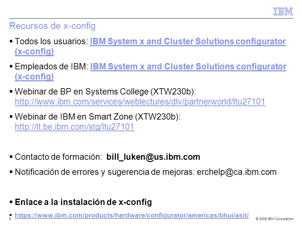 © 2009 IBM Corporation6 Recursos de x-config Todos los usuarios: IBM System x and Cluster Solutions configurator (x-config)IBM System x and Cluster So