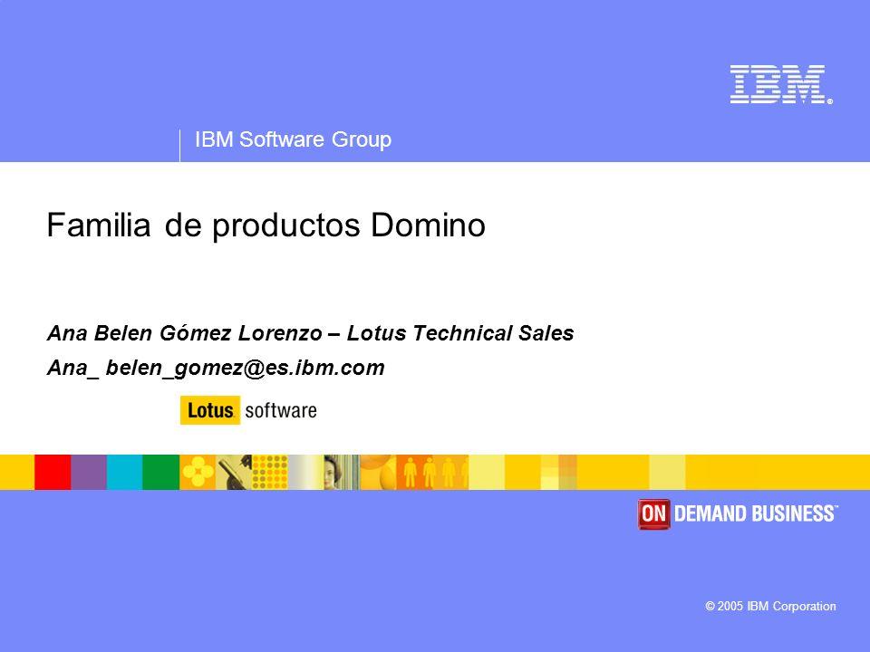 ® IBM Software Group © 2005 IBM Corporation Familia de productos Domino Ana Belen Gómez Lorenzo – Lotus Technical Sales Ana_ belen_gomez@es.ibm.com