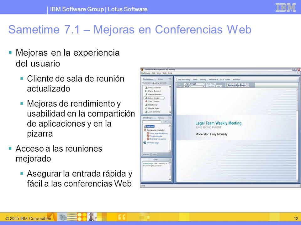 IBM Software Group | Lotus Software © 2005 IBM Corporation 12 Sametime 7.1 – Mejoras en Conferencias Web Mejoras en la experiencia del usuario Cliente