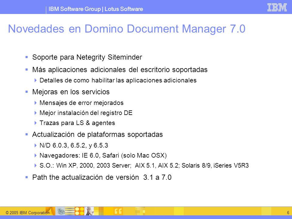 IBM Software Group | Lotus Software © 2005 IBM Corporation 6 Novedades en Domino Document Manager 7.0 Soporte para Netegrity Siteminder Más aplicacion