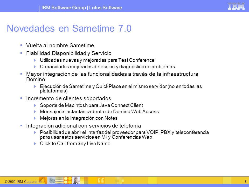 IBM Software Group | Lotus Software © 2005 IBM Corporation 8 Novedades en Sametime 7.0 Vuelta al nombre Sametime Fiabilidad,Disponibilidad y Servicio