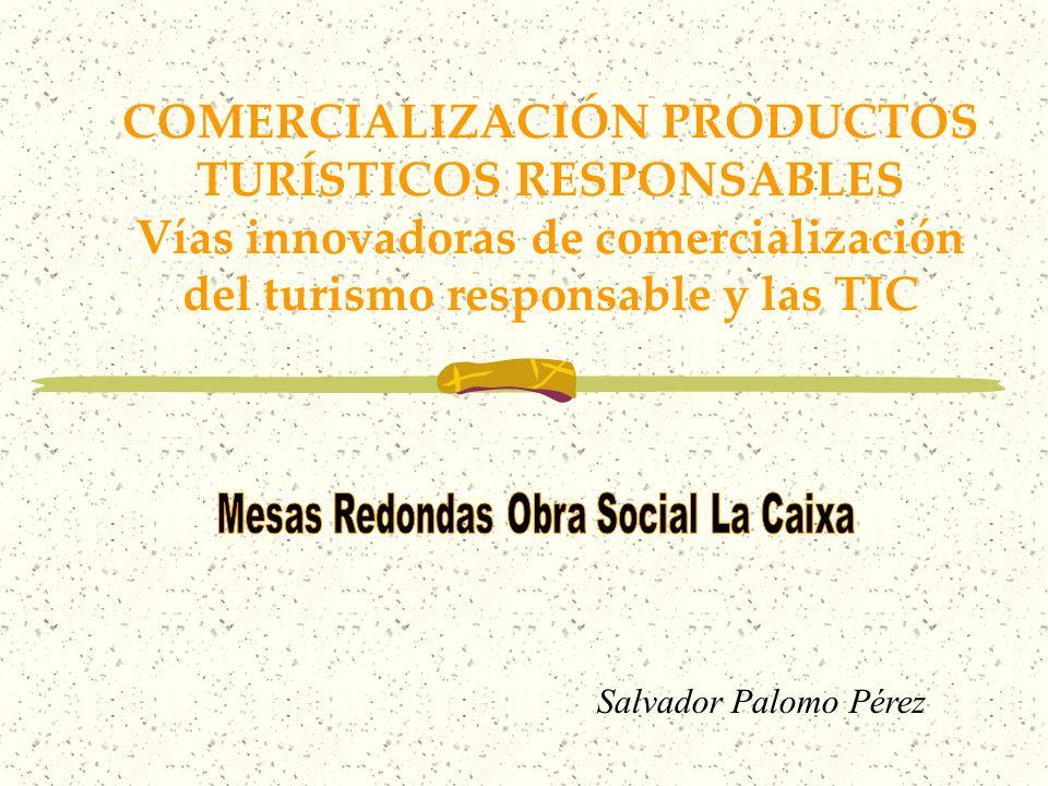 COMERCIALIZACIÓN PRODUCTOS TURÍSTICOS RESPONSABLES Vías innovadoras de comercialización del turismo responsable y las TIC Salvador Palomo Pérez