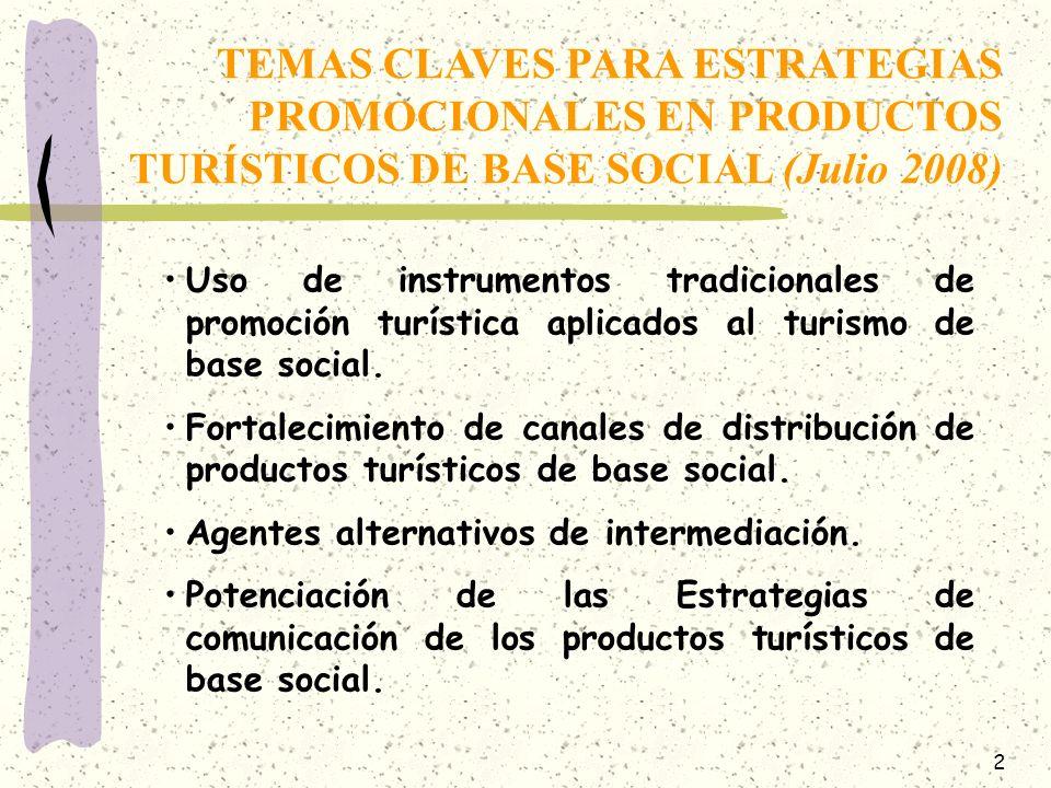 2 TEMAS CLAVES PARA ESTRATEGIAS PROMOCIONALES EN PRODUCTOS TURÍSTICOS DE BASE SOCIAL (Julio 2008) Uso de instrumentos tradicionales de promoción turística aplicados al turismo de base social.