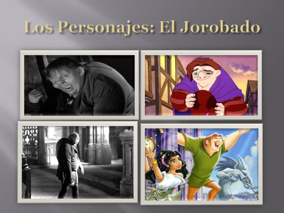 Esmeralda: es una mujer de raza gitana, la cual es perseguida por el juez Frollo, es amiga de Cuasimodo y acaba enamorándose del joven Febo.