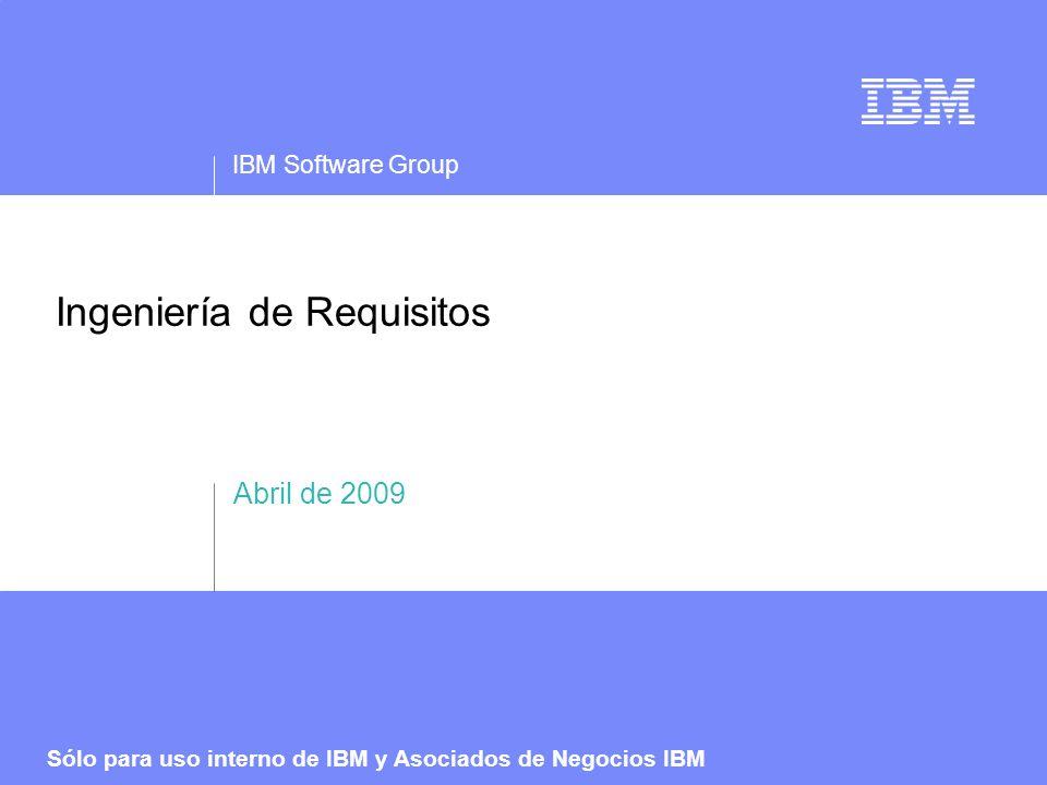IBM Software Group Sólo para uso interno de IBM y Asociados de Negocios IBM 12 La Ingeniería de Requisitos Plantea Desafíos Significativos A lo Largo del Ciclo de Vida del Producto y a lo Largo de los Dominios de la Ingeniería Definición pobre de los requisitos de calidad –A menudo los requisitos se expresan pobremente –Los malos entendidos y las interpretaciones equivocadas suceden frecuentemente Normalmente la Definición de Requisitos es ineficiente –Los requisitos son ubicuos e intensivos en trabajo –La recopilación de requisitos es compleja e involucra a bastantes interesados La Gestión de Requisitos necesita de un compromiso significativo –Muchas actividades son manuales (p.