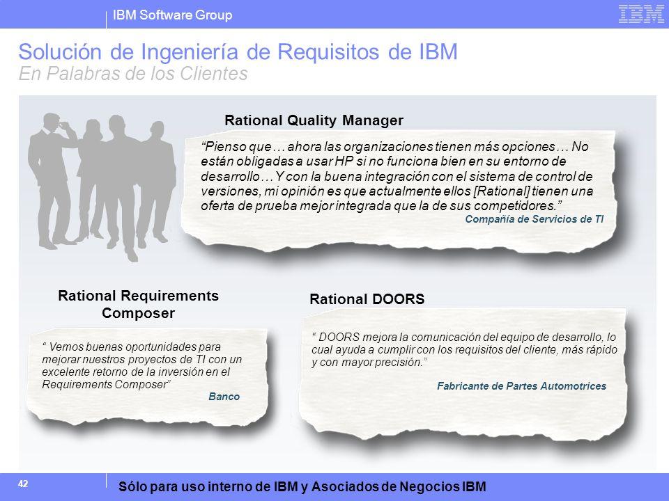 IBM Software Group Sólo para uso interno de IBM y Asociados de Negocios IBM 42 Solución de Ingeniería de Requisitos de IBM En Palabras de los Clientes